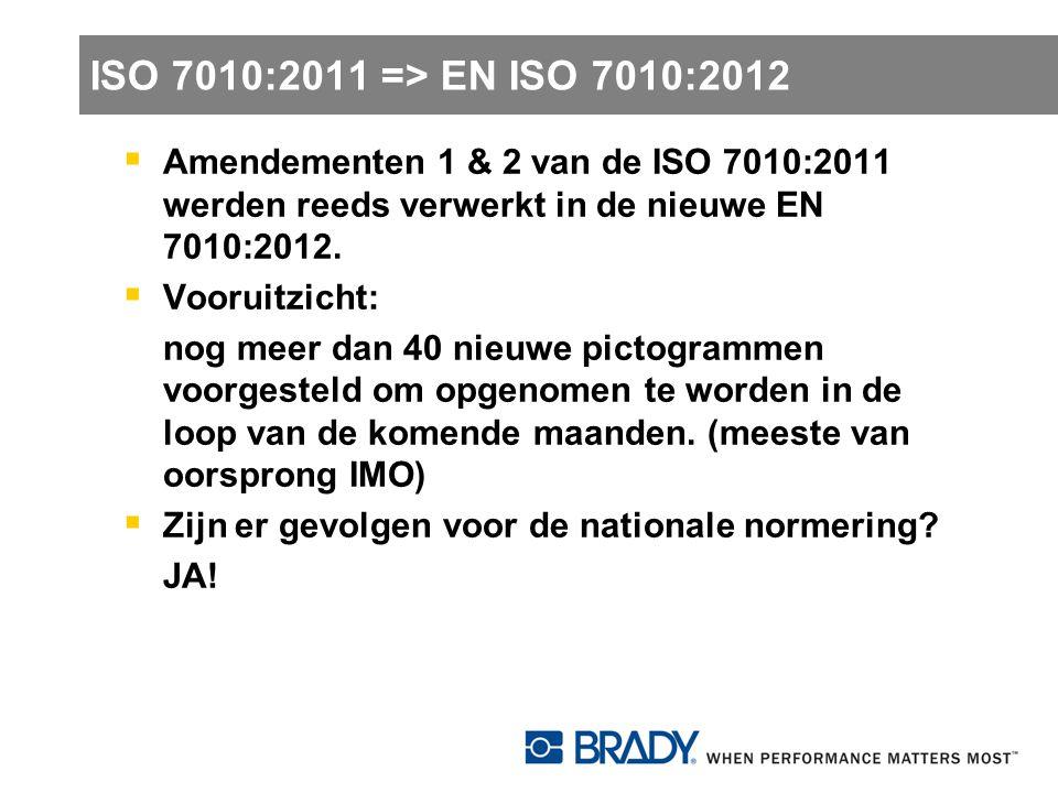 ISO 7010:2011 => EN ISO 7010:2012 Amendementen 1 & 2 van de ISO 7010:2011 werden reeds verwerkt in de nieuwe EN 7010:2012.