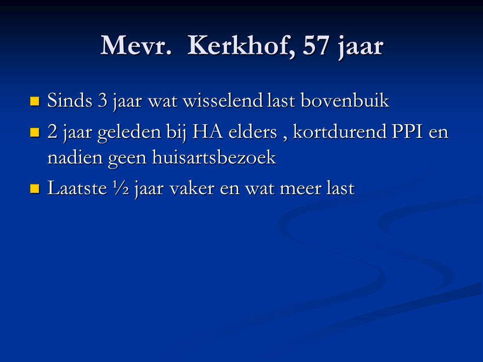 Mevr. Kerkhof, 57 jaar Sinds 3 jaar wat wisselend last bovenbuik