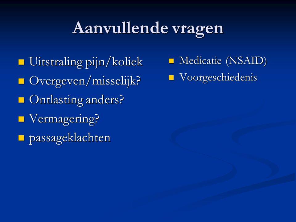 Aanvullende vragen Uitstraling pijn/koliek Overgeven/misselijk