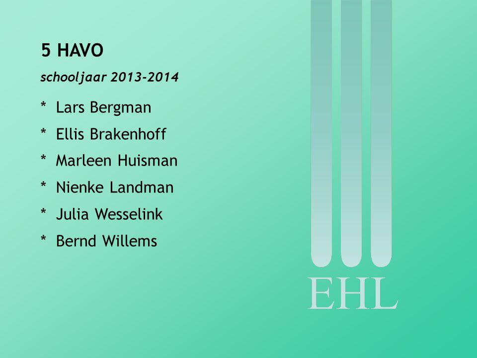 5 HAVO * Lars Bergman * Ellis Brakenhoff * Marleen Huisman