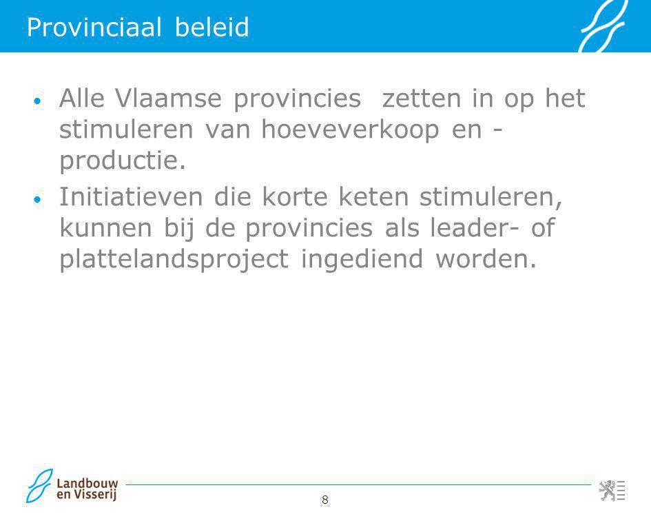 Provinciaal beleid Alle Vlaamse provincies zetten in op het stimuleren van hoeveverkoop en -productie.