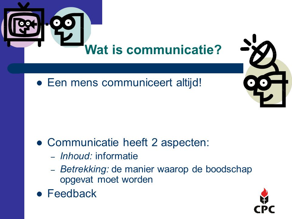 Wat is communicatie Een mens communiceert altijd!