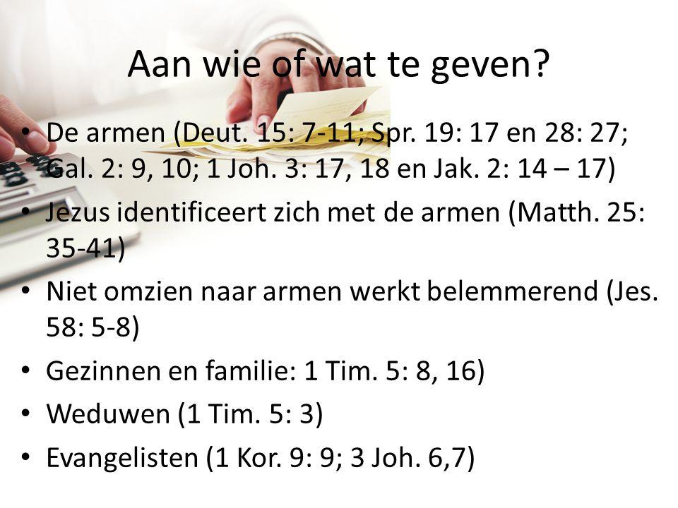 Aan wie of wat te geven De armen (Deut. 15: 7-11; Spr. 19: 17 en 28: 27; Gal. 2: 9, 10; 1 Joh. 3: 17, 18 en Jak. 2: 14 – 17)