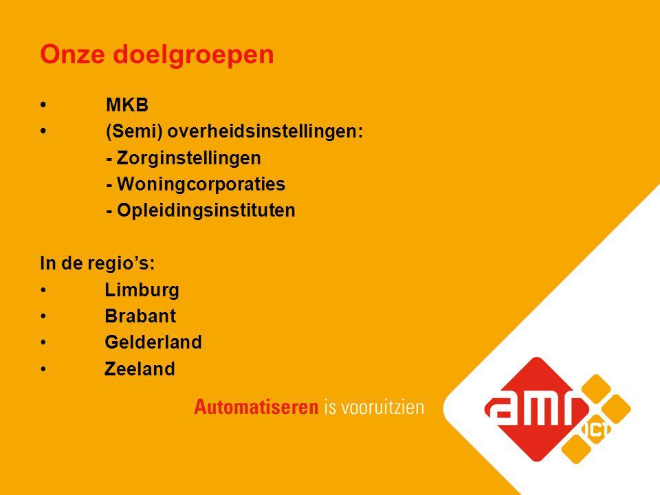Onze doelgroepen • MKB • (Semi) overheidsinstellingen: