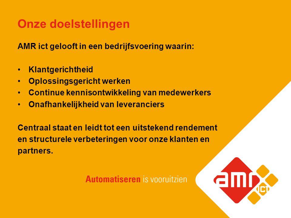Onze doelstellingen AMR ict gelooft in een bedrijfsvoering waarin: