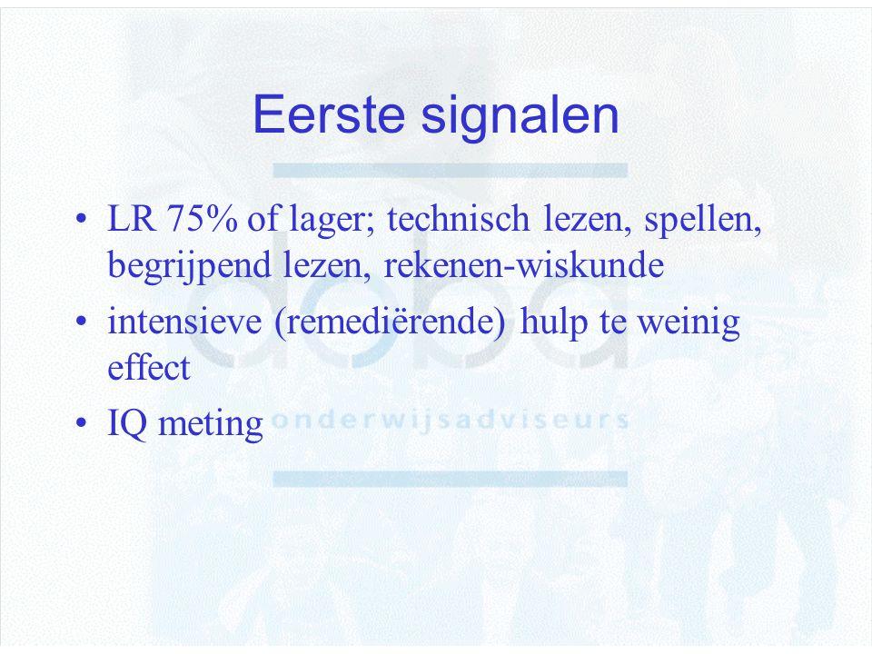 Eerste signalen LR 75% of lager; technisch lezen, spellen, begrijpend lezen, rekenen-wiskunde. intensieve (remediërende) hulp te weinig effect.
