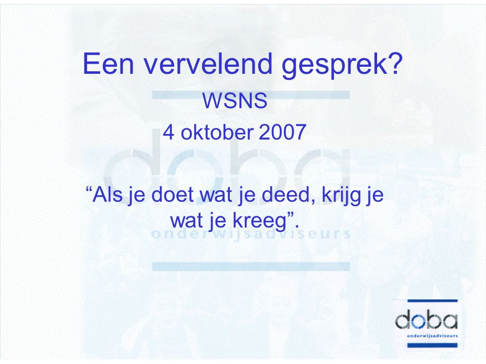 WSNS 4 oktober 2007 Als je doet wat je deed, krijg je wat je kreeg .
