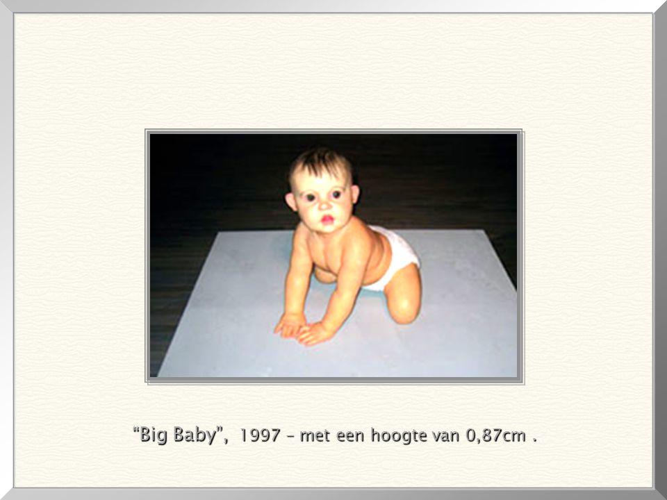Big Baby , 1997 – met een hoogte van 0,87cm .