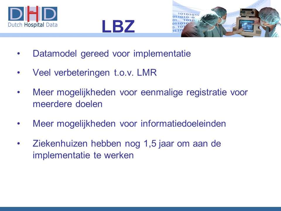 LBZ Datamodel gereed voor implementatie Veel verbeteringen t.o.v. LMR