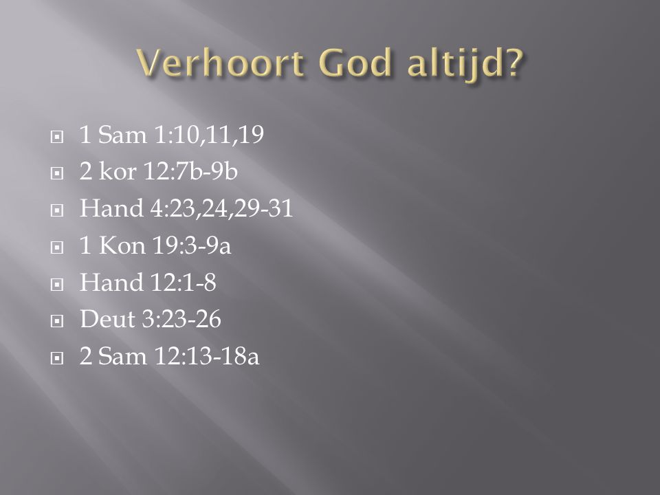 Verhoort God altijd 1 Sam 1:10,11,19 2 kor 12:7b-9b