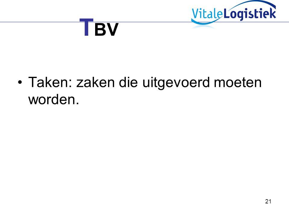 TBV Taken: zaken die uitgevoerd moeten worden.