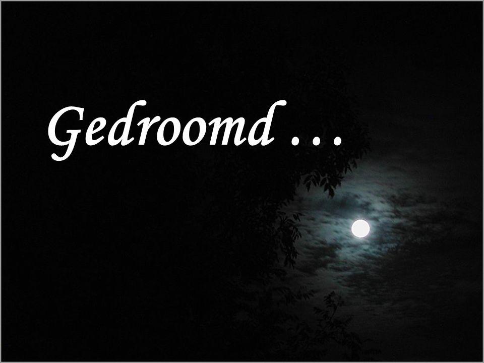 Gedroomd …