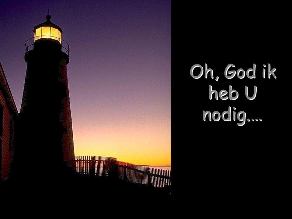 Oh, God ik heb U nodig.…