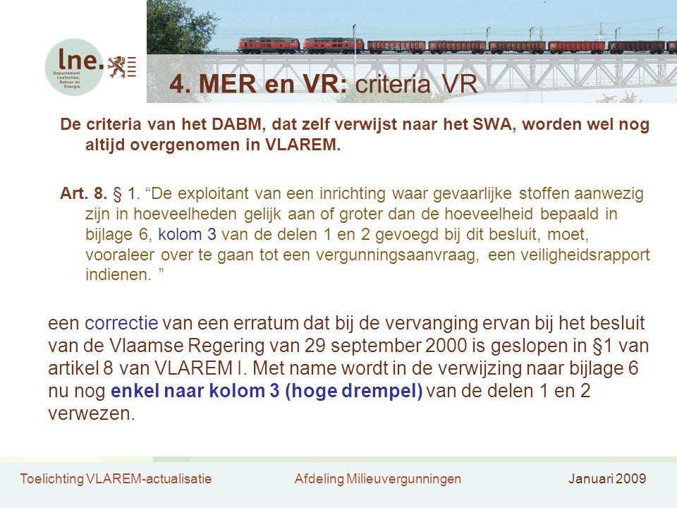 4. MER en VR: criteria VR De criteria van het DABM, dat zelf verwijst naar het SWA, worden wel nog altijd overgenomen in VLAREM.