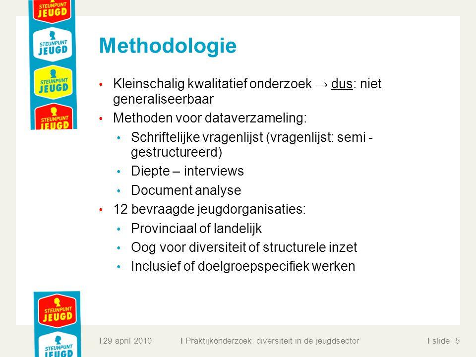 Methodologie Kleinschalig kwalitatief onderzoek → dus: niet generaliseerbaar. Methoden voor dataverzameling:
