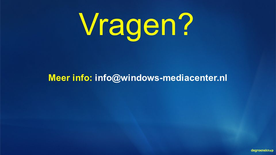 Meer info: info@windows-mediacenter.nl