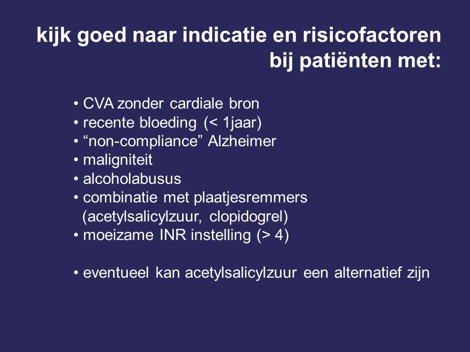 kijk goed naar indicatie en risicofactoren bij patiënten met: