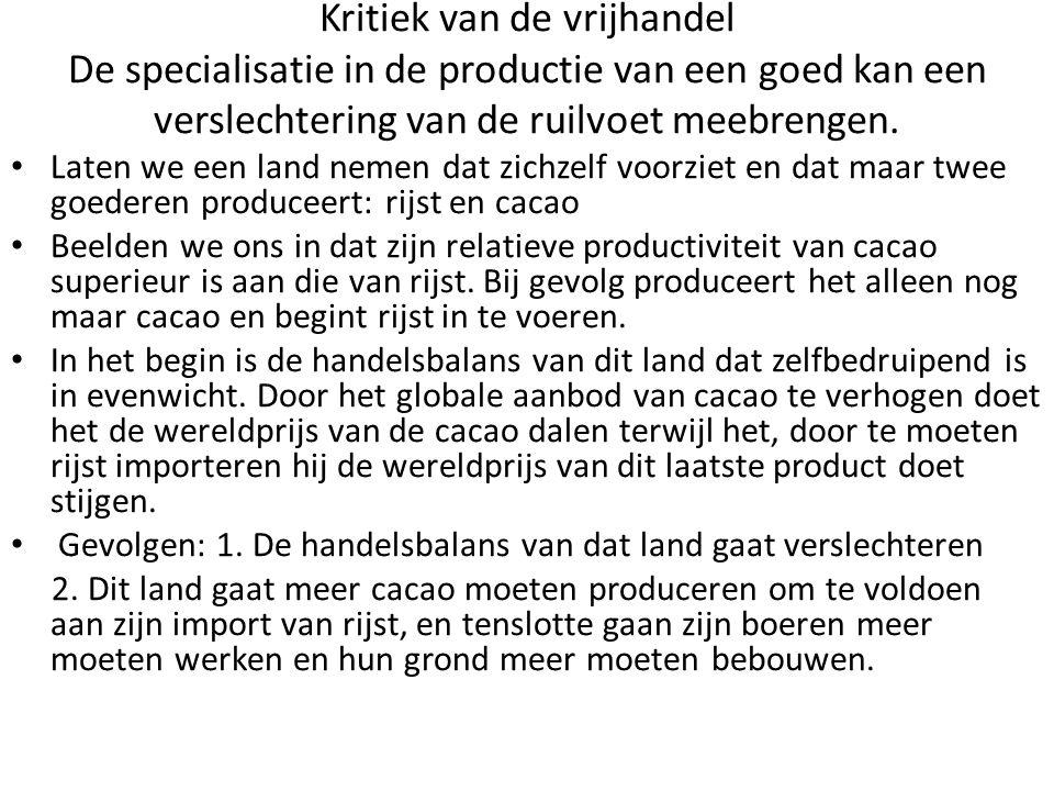 Kritiek van de vrijhandel De specialisatie in de productie van een goed kan een verslechtering van de ruilvoet meebrengen.
