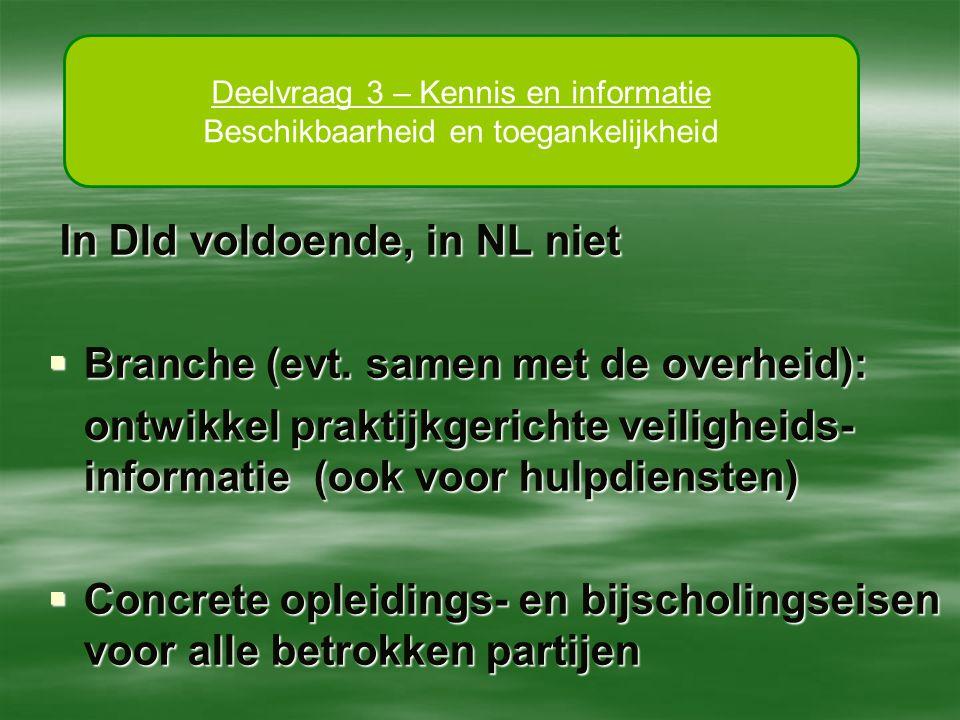 In Dld voldoende, in NL niet Branche (evt. samen met de overheid):