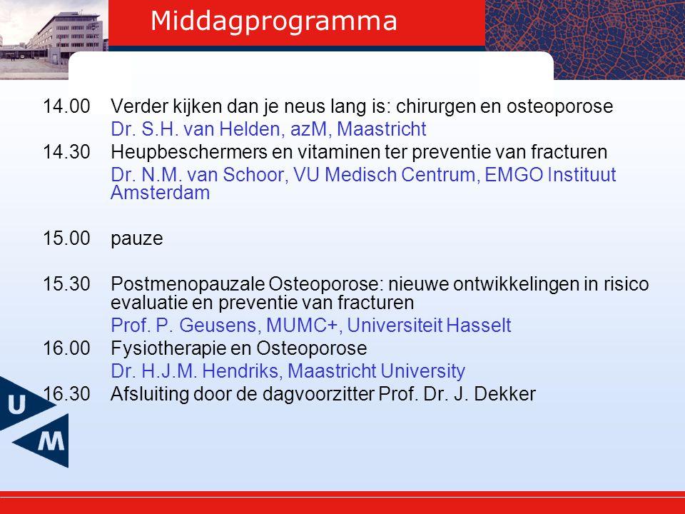 Middagprogramma 14.00 Verder kijken dan je neus lang is: chirurgen en osteoporose. Dr. S.H. van Helden, azM, Maastricht.