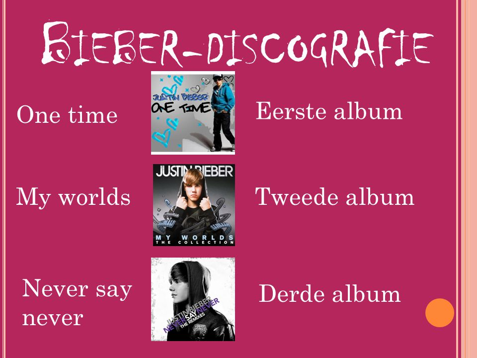 Bieber-discografie Eerste album One time My worlds Tweede album