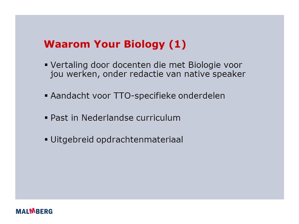 Waarom Your Biology (1) Vertaling door docenten die met Biologie voor jou werken, onder redactie van native speaker.