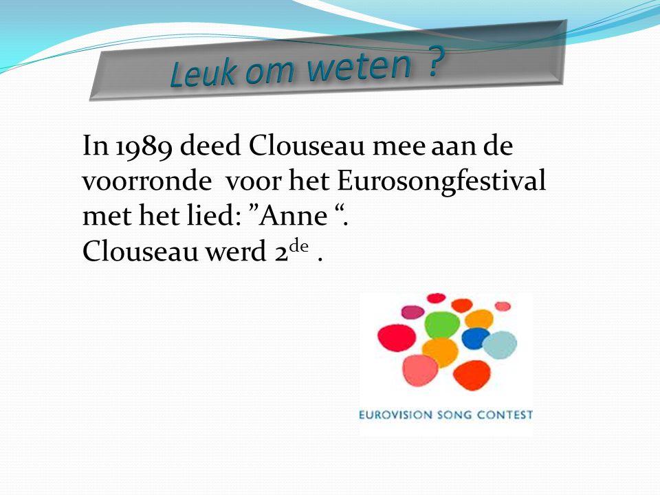 Leuk om weten In 1989 deed Clouseau mee aan de voorronde voor het Eurosongfestival. met het lied: Anne .