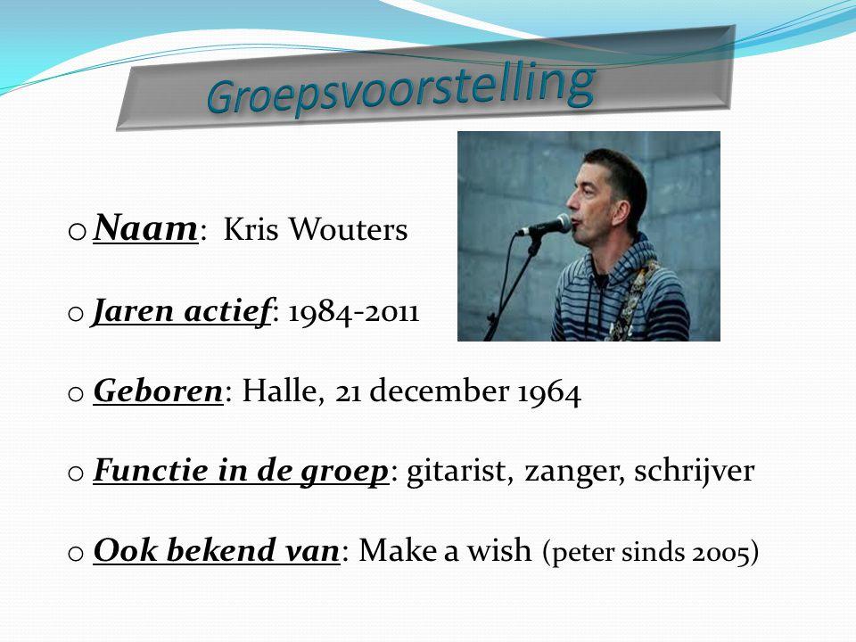 Groepsvoorstelling Naam: Kris Wouters Jaren actief: 1984-2011