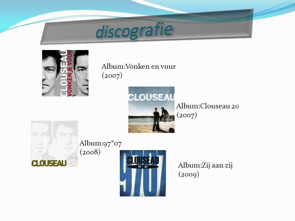 discografie Album:Vonken en vuur (2007) Album:Clouseau 20 (2007)