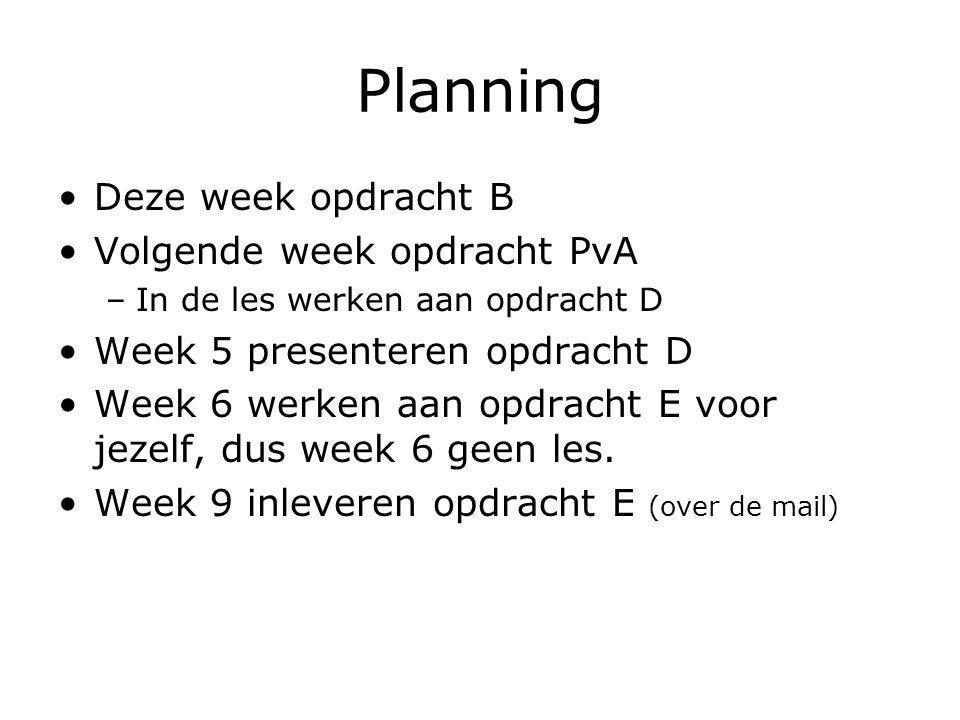 Planning Deze week opdracht B Volgende week opdracht PvA