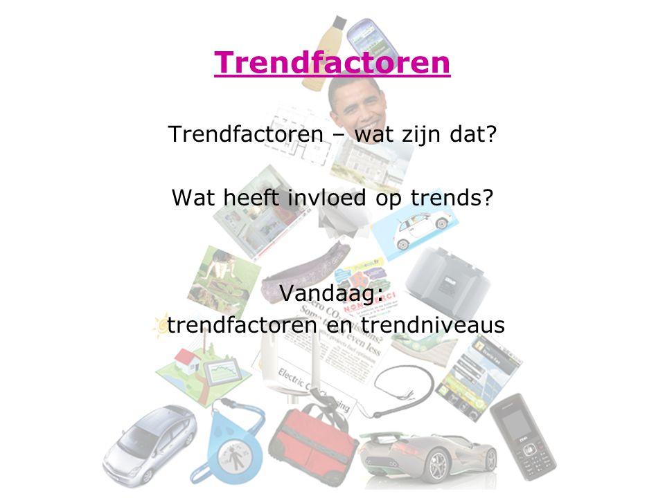 Trendfactoren Trendfactoren – wat zijn dat