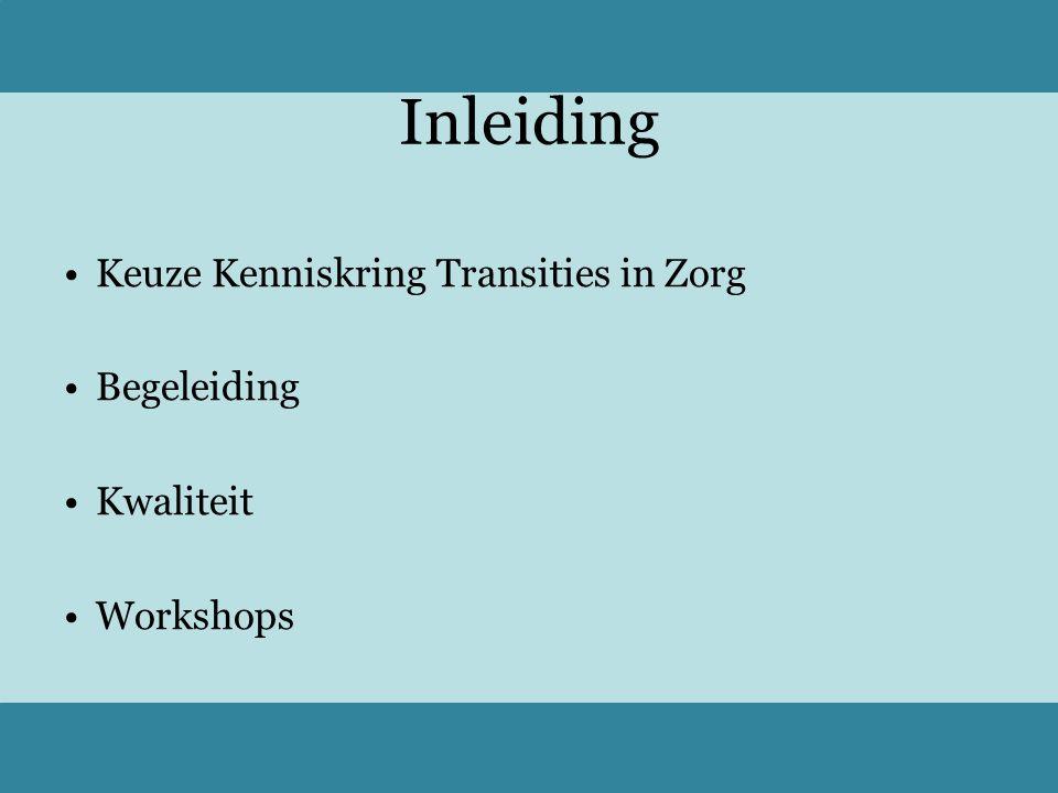 Inleiding Keuze Kenniskring Transities in Zorg Begeleiding Kwaliteit