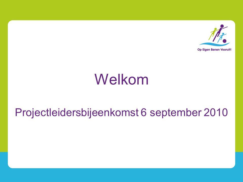 Welkom Projectleidersbijeenkomst 6 september 2010