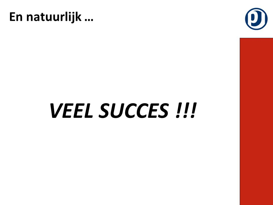 En natuurlijk … VEEL SUCCES !!!
