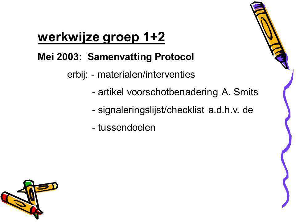 werkwijze groep 1+2 Mei 2003: Samenvatting Protocol
