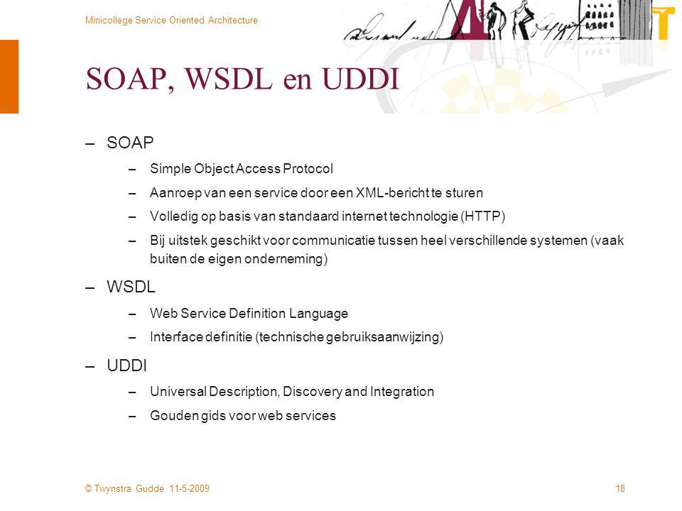 SOAP, WSDL en UDDI SOAP WSDL UDDI Simple Object Access Protocol