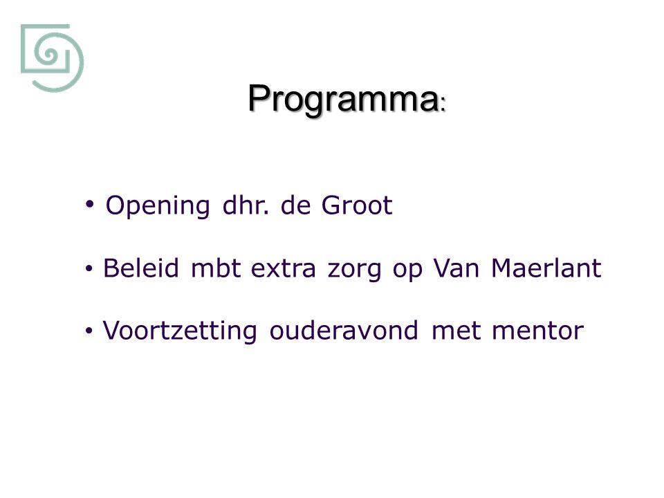 Programma: Opening dhr. de Groot Beleid mbt extra zorg op Van Maerlant