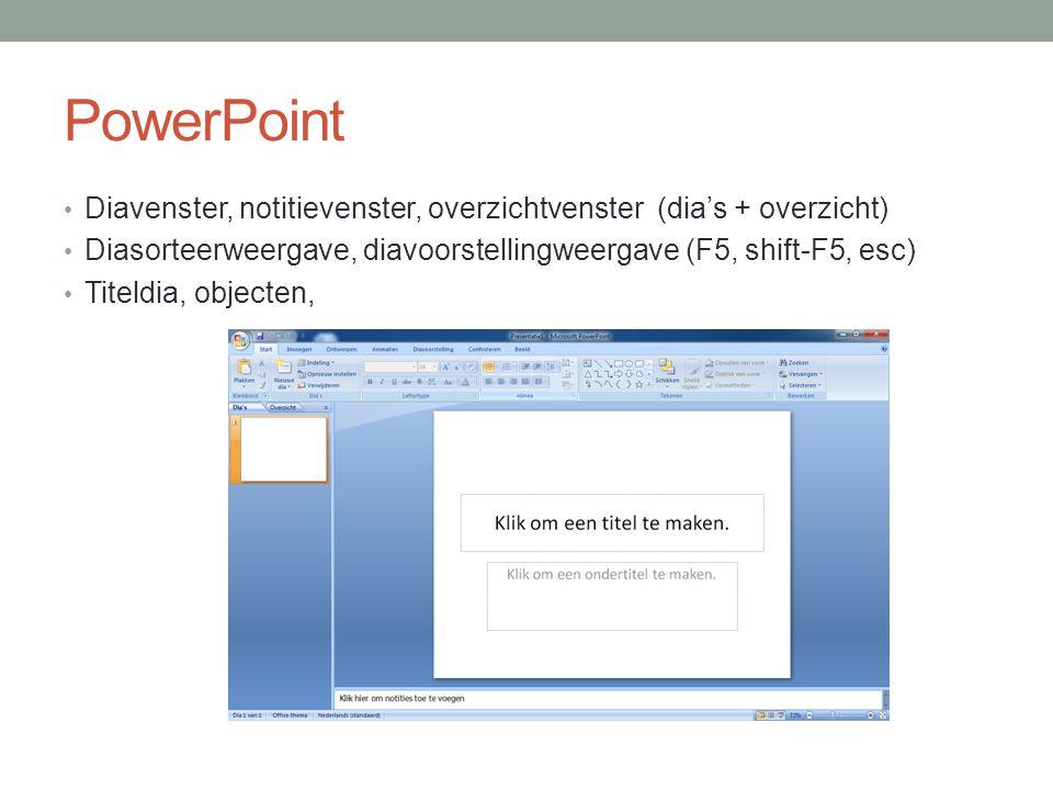 PowerPoint Diavenster, notitievenster, overzichtvenster (dia's + overzicht) Diasorteerweergave, diavoorstellingweergave (F5, shift-F5, esc)