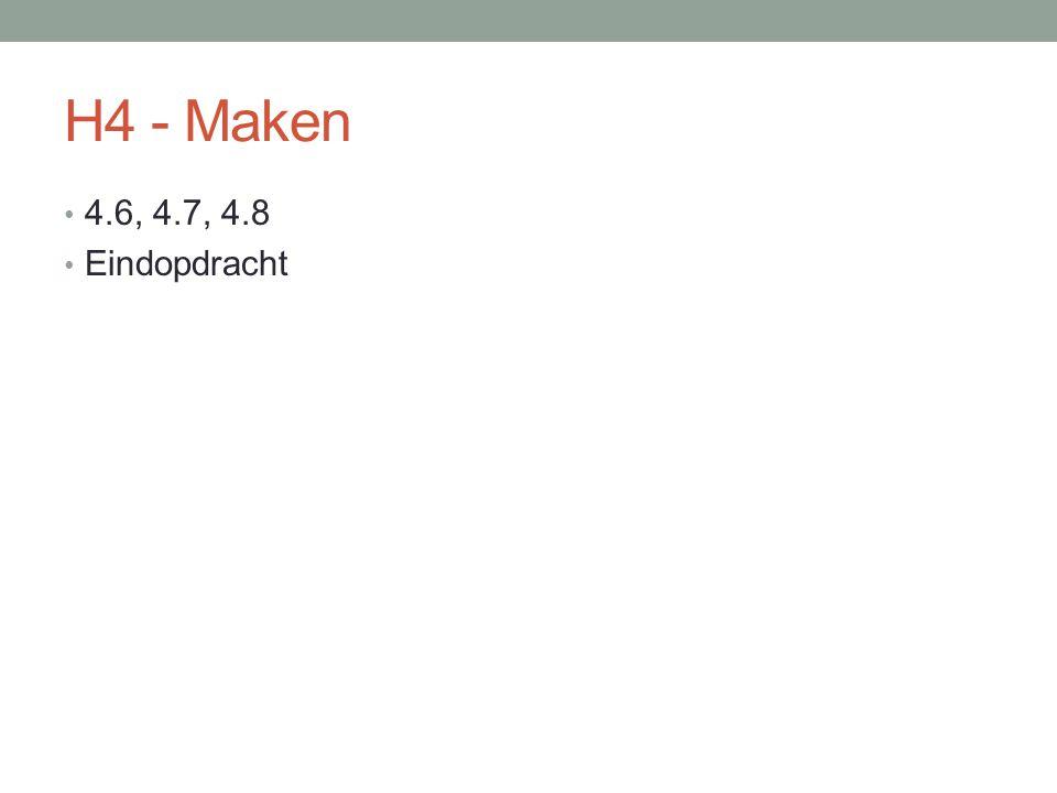 H4 - Maken 4.6, 4.7, 4.8 Eindopdracht