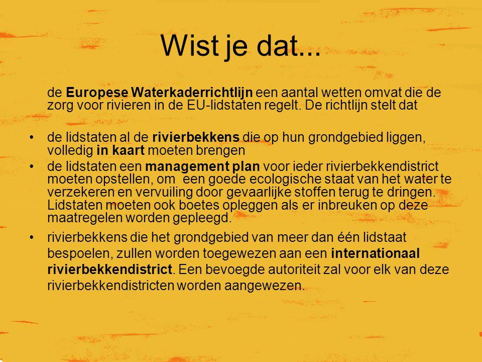Wist je dat... de Europese Waterkaderrichtlijn een aantal wetten omvat die de zorg voor rivieren in de EU-lidstaten regelt. De richtlijn stelt dat.
