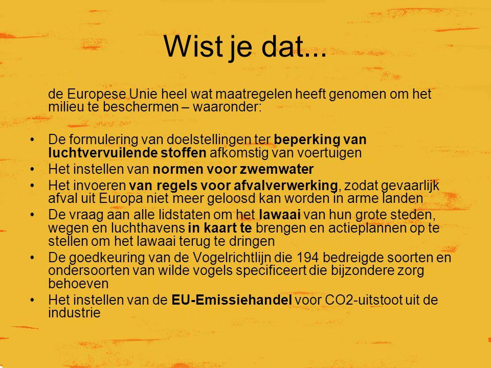 Wist je dat... de Europese Unie heel wat maatregelen heeft genomen om het milieu te beschermen – waaronder: