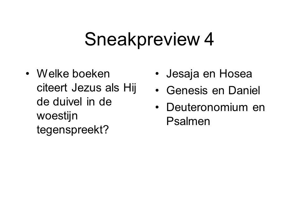 Sneakpreview 4 Welke boeken citeert Jezus als Hij de duivel in de woestijn tegenspreekt Jesaja en Hosea.
