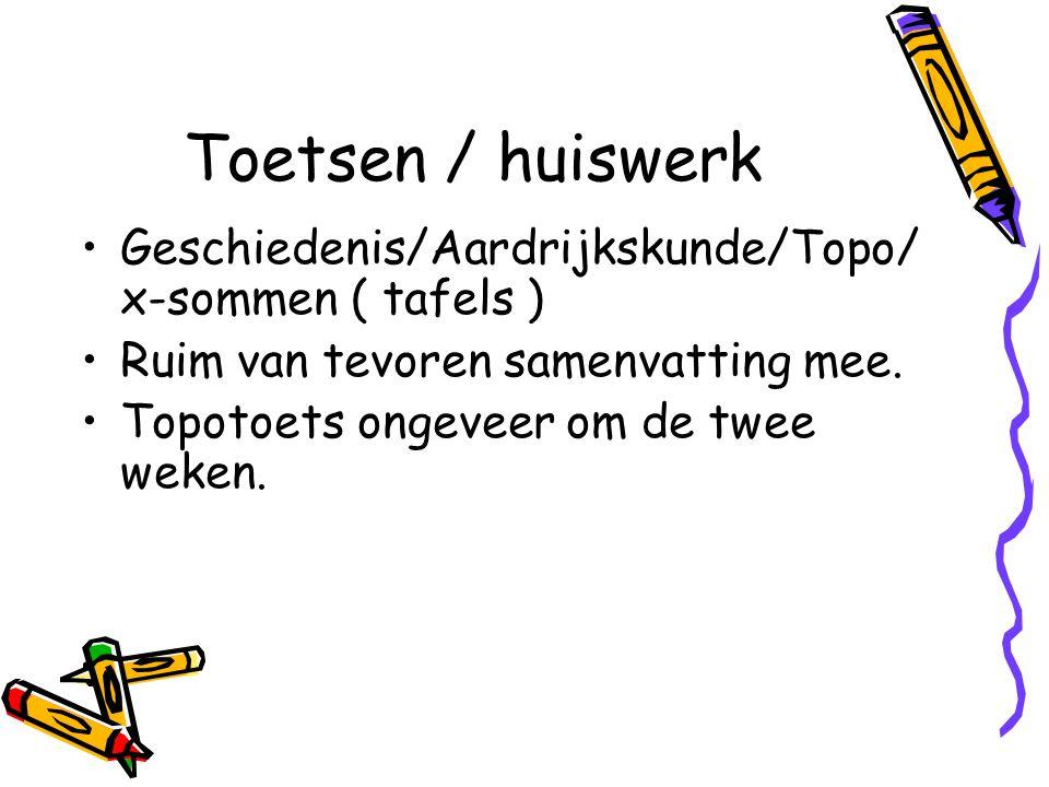 Toetsen / huiswerk Geschiedenis/Aardrijkskunde/Topo/ x-sommen ( tafels ) Ruim van tevoren samenvatting mee.