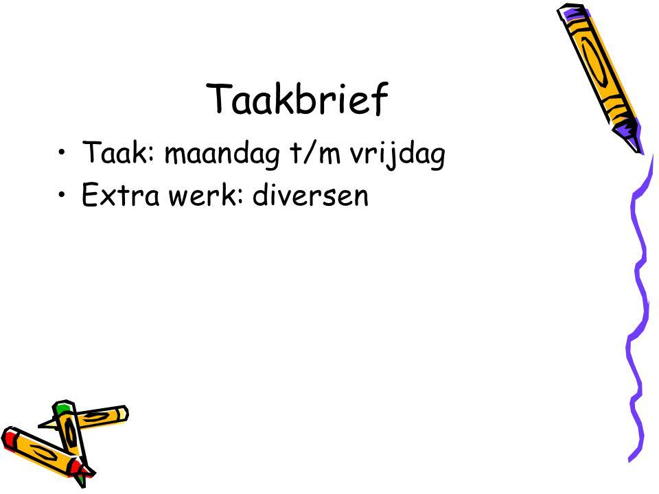 Taakbrief Taak: maandag t/m vrijdag Extra werk: diversen