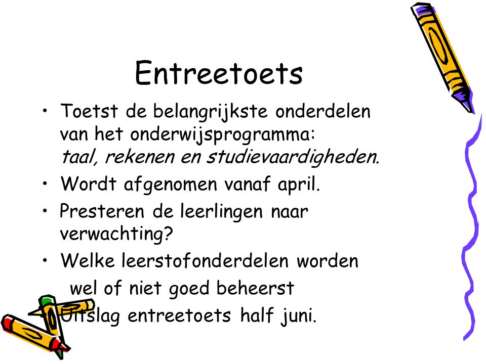Entreetoets Toetst de belangrijkste onderdelen van het onderwijsprogramma: taal, rekenen en studievaardigheden.