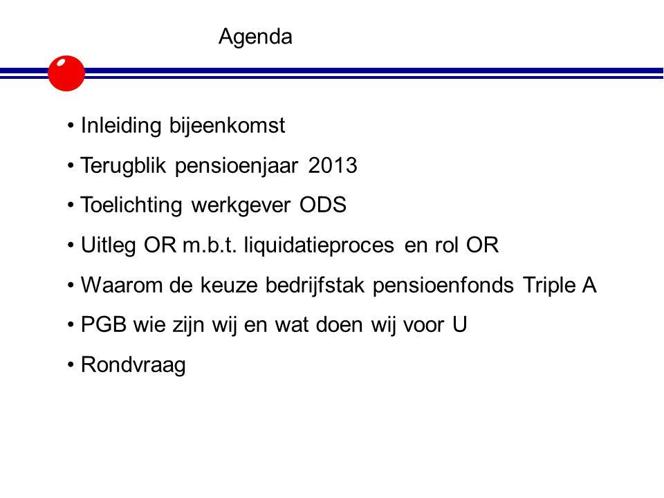 Agenda Inleiding bijeenkomst. Terugblik pensioenjaar 2013. Toelichting werkgever ODS. Uitleg OR m.b.t. liquidatieproces en rol OR.