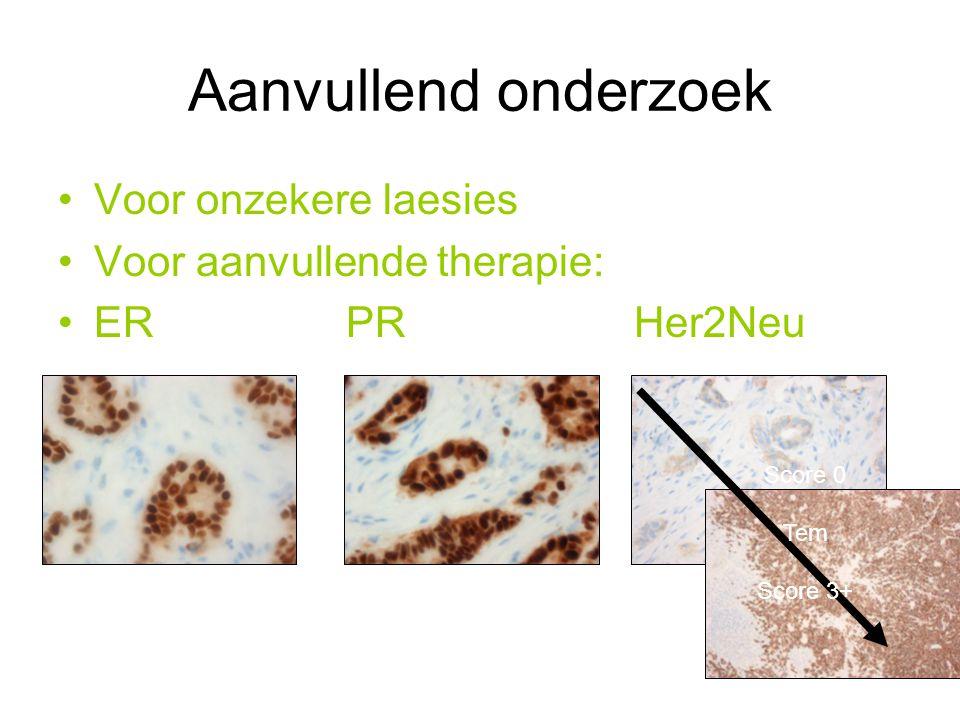 Aanvullend onderzoek Voor onzekere laesies Voor aanvullende therapie: