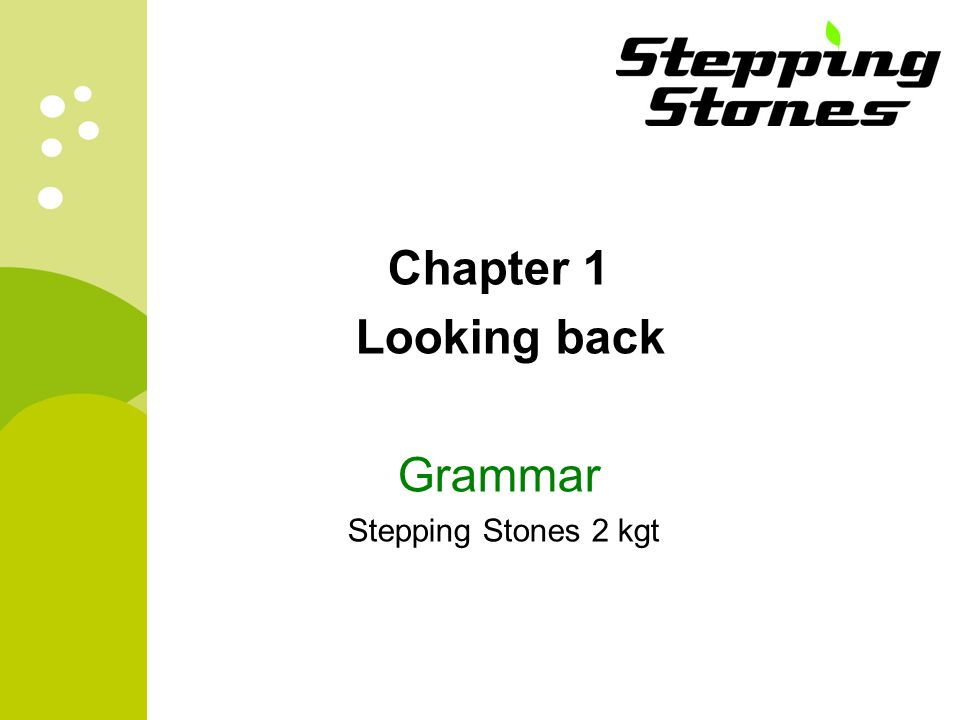 Chapter 1 Looking back Grammar Stepping Stones 2 kgt