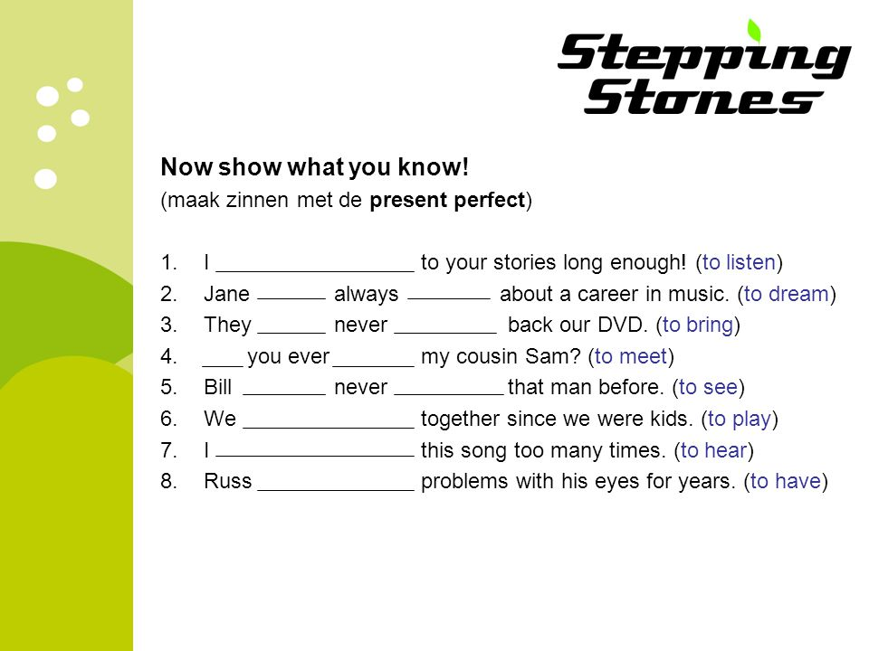 Now show what you know! (maak zinnen met de present perfect)