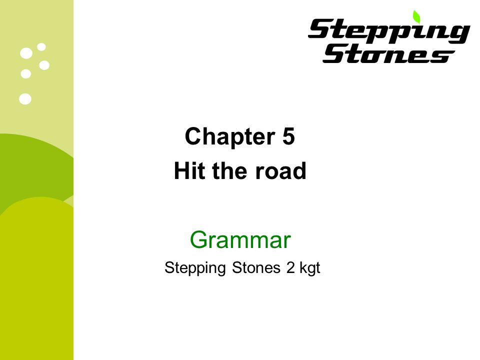 Chapter 5 Hit the road Grammar Stepping Stones 2 kgt